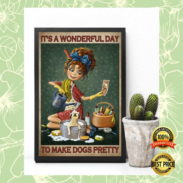 IT'S A WONDERFUL DAY TO MAKE DOGS PRETTY POSTER 3