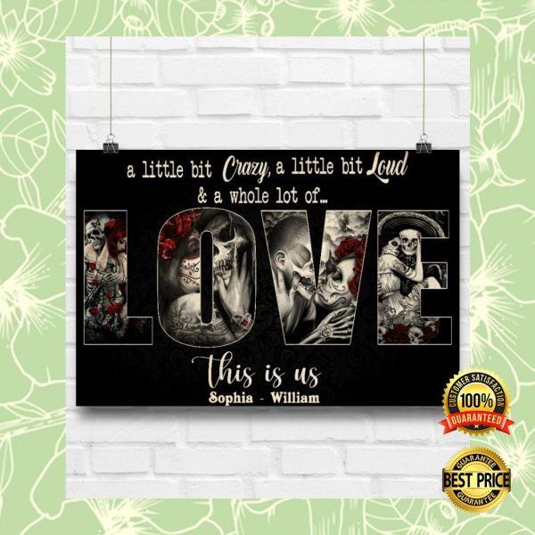 PERSONALIZED SKULL A LITTLE BIT CRAZY A LITTLE BIT LOUD AND A WHOLE LOT OF LOVE POSTER 3
