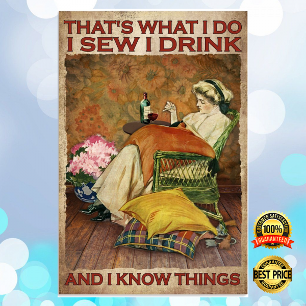 THAT'S WHAT I DO I SEW I DRINK AND I KNOW THINGS POSTER 3
