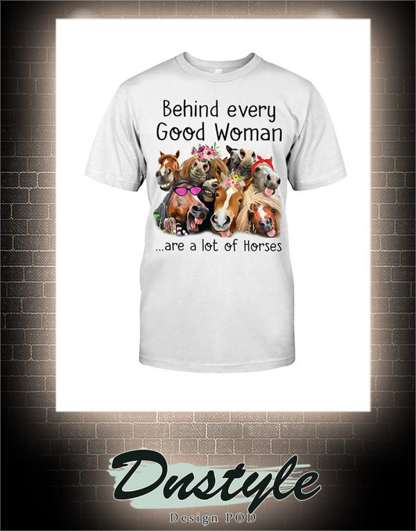 Behind every good woman are a lot of horses shirt