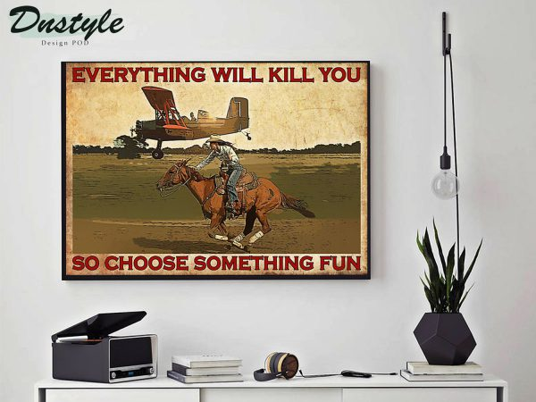 Cowgirl horse and aircraft everything will kill you posterCowgirl horse and aircraft everything will kill you poster
