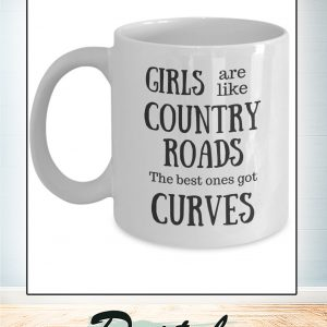 Girls are like country roads the best ones got curves mug