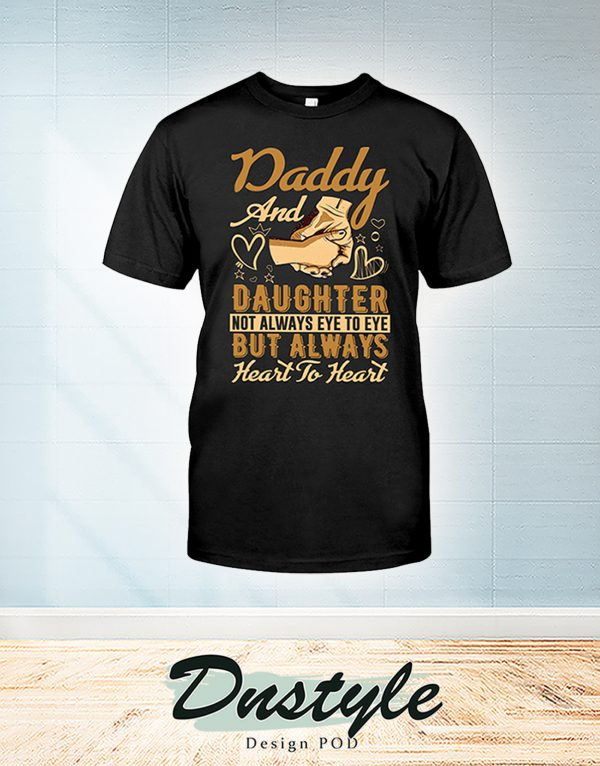 Holding hands Daddy and daughter not alway eye to eye but alway heart to heart shirt