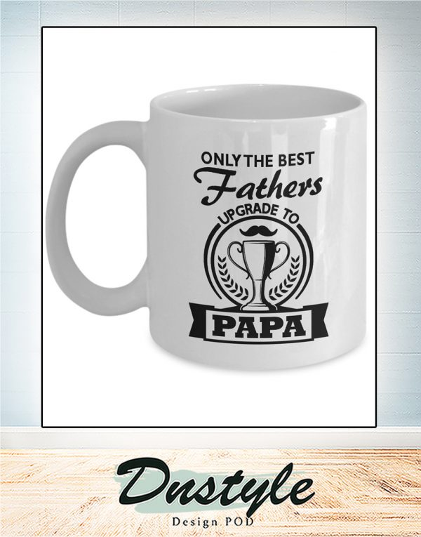 Only the best fathers upgrade to papa mug