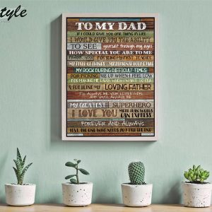 To my dad if I could give you one thing in life poster