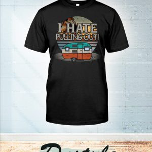 Vintage camping I hate pulling out shirt