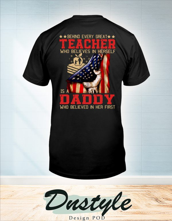 Behind every great teacher who believes in herself is a daddy shirt