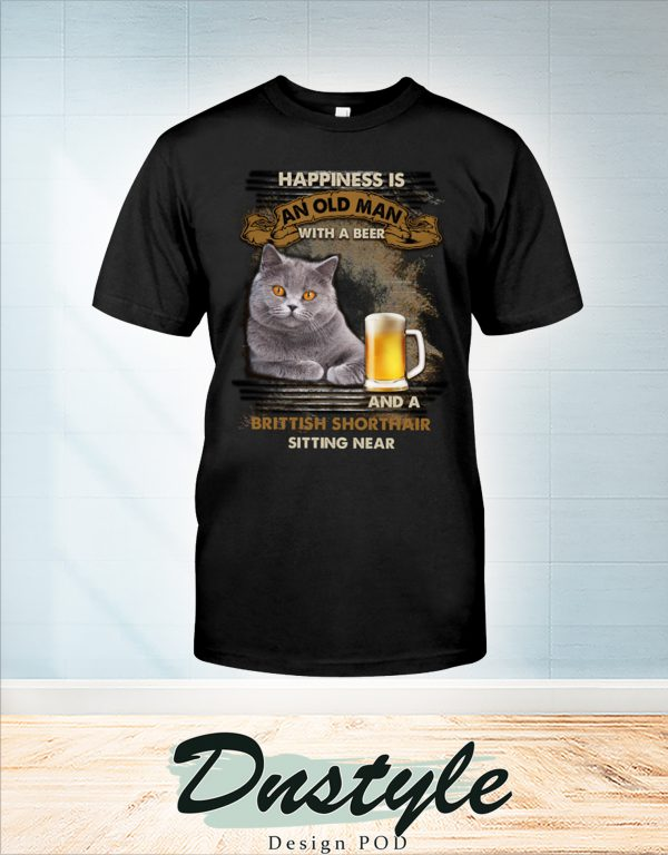 Happiness is an old man with a beer and a Brittish Shorthair sitting near t-shirt