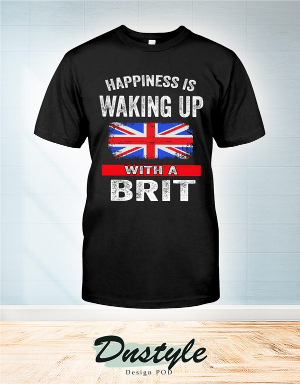 Happiness is waking up with a Brit t-shirt