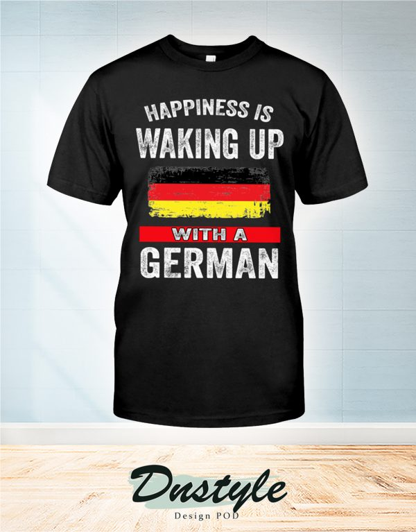 Happiness is waking up with a German t-shirt