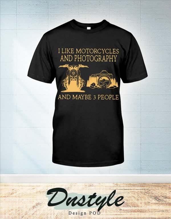I like motorcycles and photography and maybe 3 people t-shirt