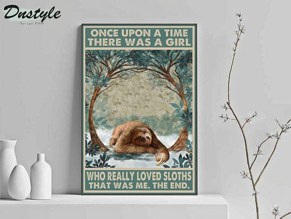 Once upon a time there was a girl who really loved sloths poster