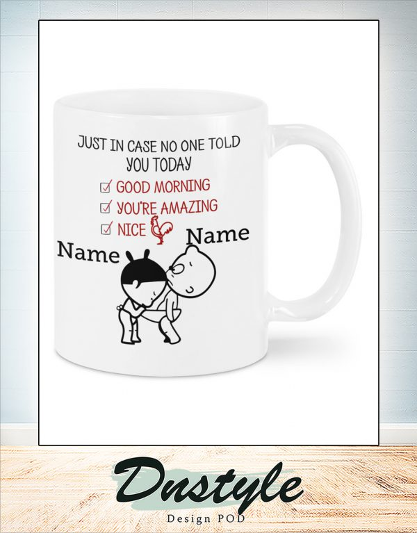 Personalized custom name just in case no one told you today mug