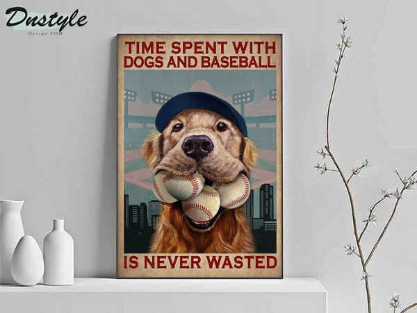 Time spent with dogs and baseball is never wasted poster