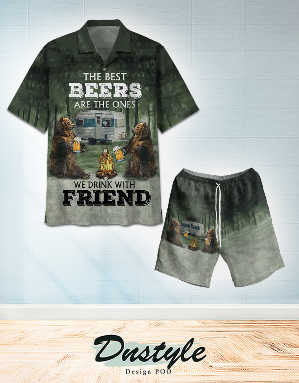 Bear the best beers are the ones we drink with friend hawaiian shirt and short