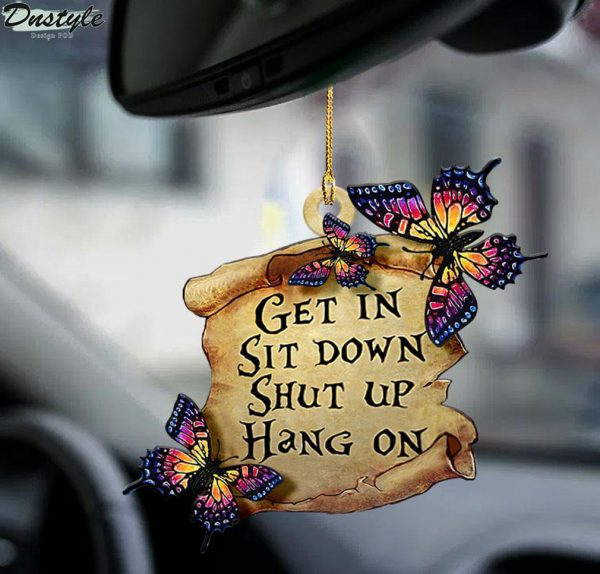 Butterfly get in sit down shut up hang on ornament