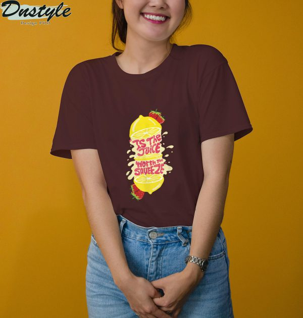 Juice worth the squeeze T-Shirt