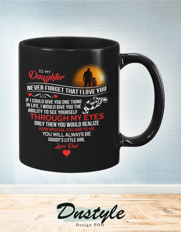 To my daughter never forget that I love you dad black mug